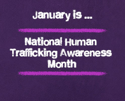 January is National Human Trfficking Awareness Month in the U.S.